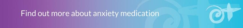 Find out more about anxiety medication