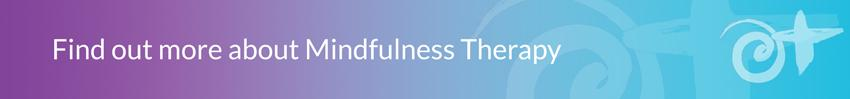 Find out more about Mindfulness-Based Cognitive Therapy