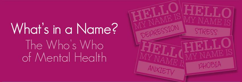 What's in a Name? The Who's Who of Mental Health