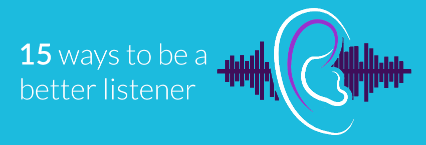 15 ways to be a better listener
