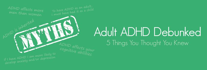 Adult ADHD Debunked: 5 Things You Thought You Knew
