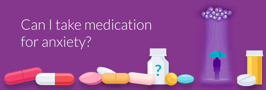 Can I take Medication for Anxiety?