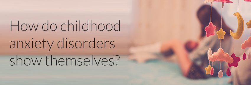 How do childhood anxiety disorders show themselves?