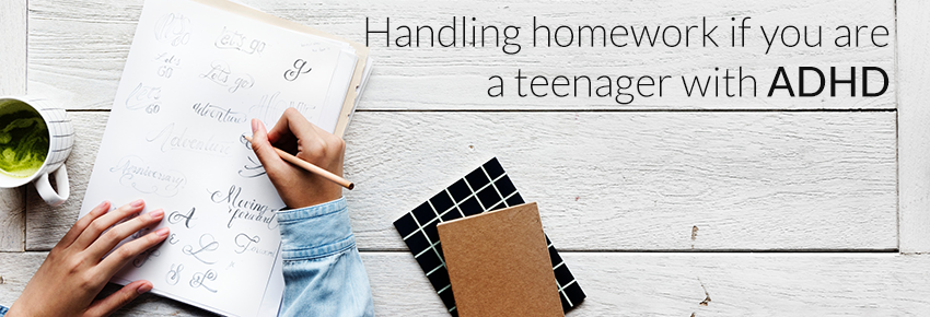 11 ways to ease the homework nightmare if you are a teenager with ADHD