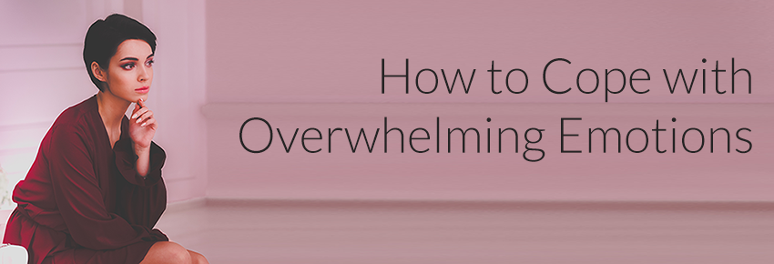 How to Cope with Overwhelming Emotions