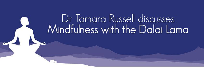 Clinical Partner  - Dr Tamara Russell discusses Mindfulness with the Dalai Lama