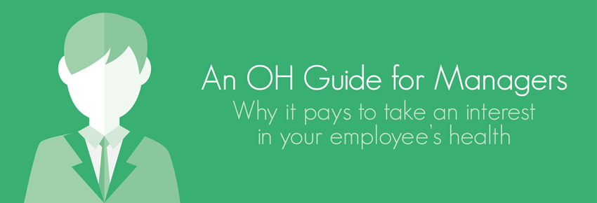 An OH Guide for Managers – Why it pays to take an interest in your employee's health