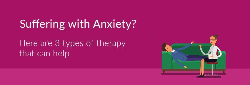 Suffering with anxiety? Here are 3 types of therapy can help