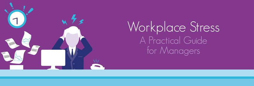 Workplace Stress – A Practical Guide for Managers